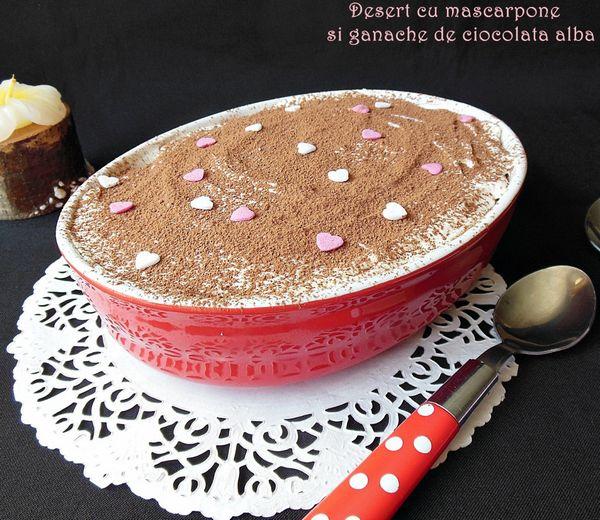 Desert cu mascarpone si ganache de ciocolata alba